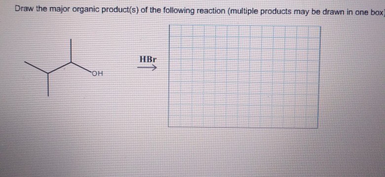 Draw the major organic product(s) of the following reaction (multiple products may be drawn in one box) HBr