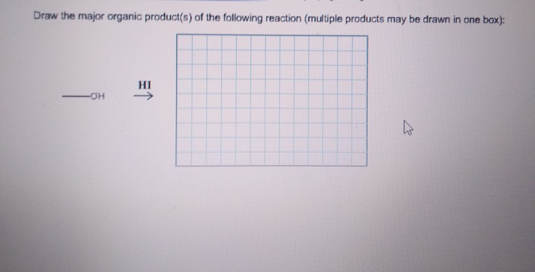 Draw the major organic product(s) of the following reaction (multiple products may be drawn in one box): HI