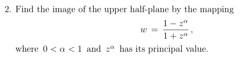 2. Find the image of the upper half-plane by the mapping 1-χα 1 za where 0< α< 1 and 20 has its principal value.