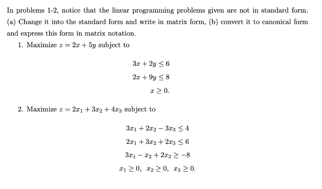 In problems 1-2, notice that the linear programming problems given are not in standard form (a) Change it into the standard f