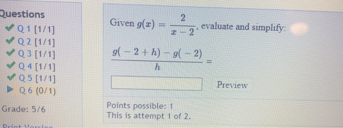 Questions Given g(x) = , evaluate and simplify: Q5 11/1] Q6 (0/1) Preview Points possible: 1 This is attempt 1 of 2. Grade: 5/6