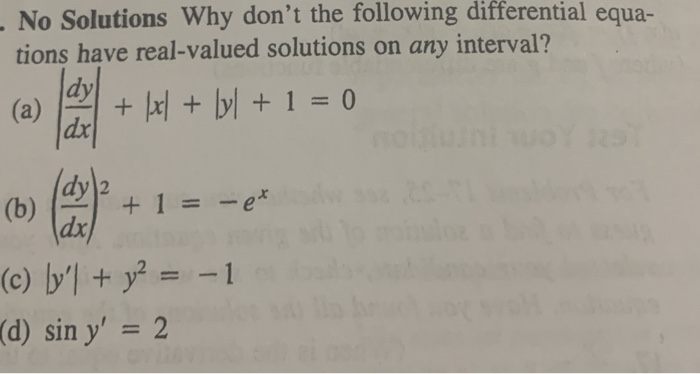 No Solutions Why dont the following differential equa- tions have real-valued solutions on any interval? (a) + +10 (b)- ~ + 1 =-ex (c) by +y2 =-1 dy dx 2 dx (d) sin y = 2