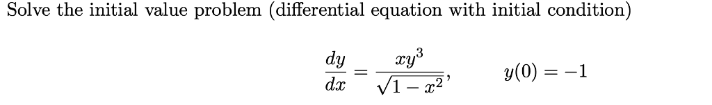Solve the initial value problem (differential equation with initial condition) dy