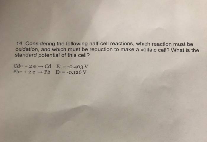 14. Considering the following half-cell reactions, which reaction must be oxidation, and which must be reduction to make a voltaic cell? What is the standard potential of this cell?