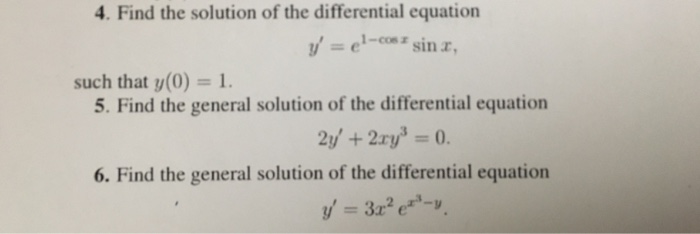4. Find the solution of the differential equation 1-con sin such that y(0)-1 5. Find the general solution of the differential equation 6. Find the general solution of the differential equation 32v