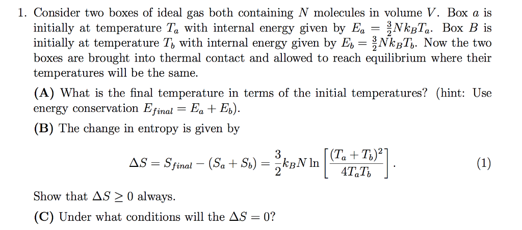 1. Consider two boxes of ideal gas both containing N molecules in volume V. Box a is initially at temperature Ta with interna
