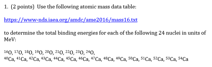 1. (2 points) Use the following atomic mass data table: https://www-nds.iaea.org/amdc/ame2016/mass16.txt to determine the tot