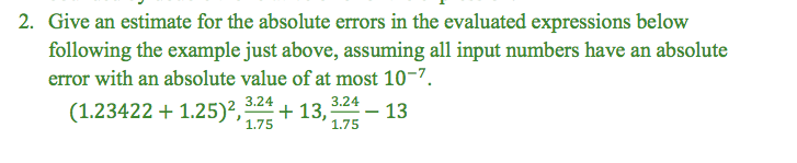 2. Give an estimate for the absolute errors in the evaluated expressions below following the example just above, assuming all