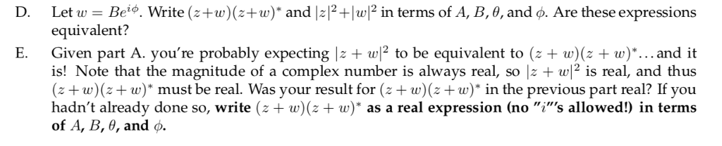 Let w = Bel. Write (z +w)(z+w) and 비2+1w12 in terms of A, B, θ, a equivalent? D. nd ø. Are these expressions is! Note that the magnitude of a complex number is always real, so z + l2 is real, and thus +ww) must be real. Was your result for (z+w)(z) in the previous part real? If you hadnt already done so, write (z w( w) as a real expression (no is allowed!) in terms of A, B, θ, and o.