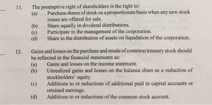The preemptive right of shareholders is the right to: (a) Purchase shares ofstock on a proportionate basis when any new stock