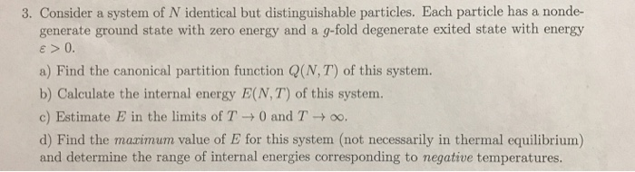 3. Consider a system of N identical but distinguishable particles. Each particle has a nonde- generate ground state with zero