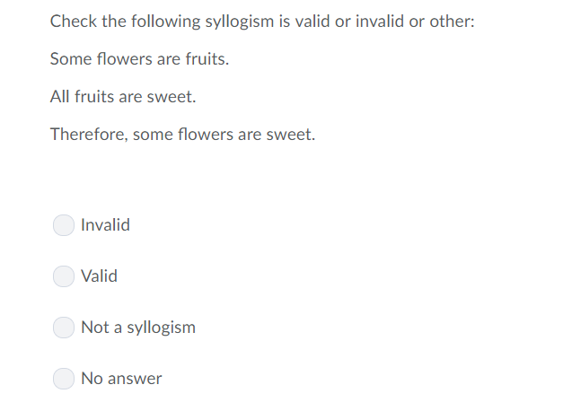 Check the following syllogism is valid or invalid or other: Some flowers are fruits. All fruits are sweet. Therefore, some fl