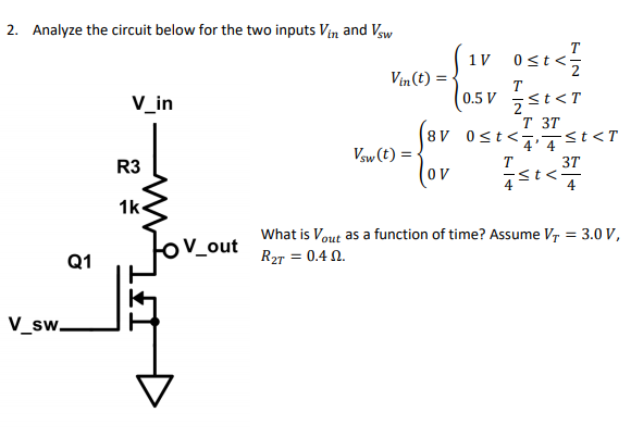 2. Analyze the circuit below for the two inputs Vin and Vsw 2 V_in 2 T 3T 4 4 2 4 R3 0 V 4 1k o V_out What is Vout as a func