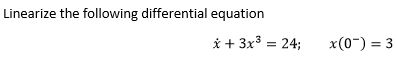 Linearize the following differential equation i 3x3 24; x(0) 3