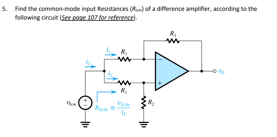 5. Find the common-mode input Resistances (Ricm) of a difference amplifier, according to the following circuit (See page 107 for reference) R2 O vo V1cm