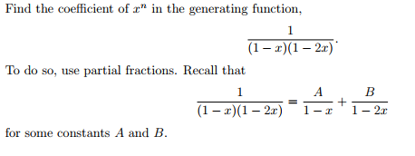 Find the coefficient of in the generating function, To do so, use partial fractions. Recall that (1-)(1-2r) 1- 1-2r for some constants A and B.