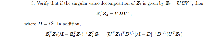 3. Verify that if the singular value decomposition of Z2 is given by 22 = JEVT, then where D = Σ. In addition,