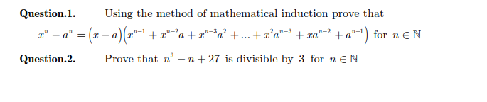 Question1.Using the method of mathematical induction prove that n-3 2 2 -3 Question2. Prove that n3-n+27 is divisible by 3 for n€ N