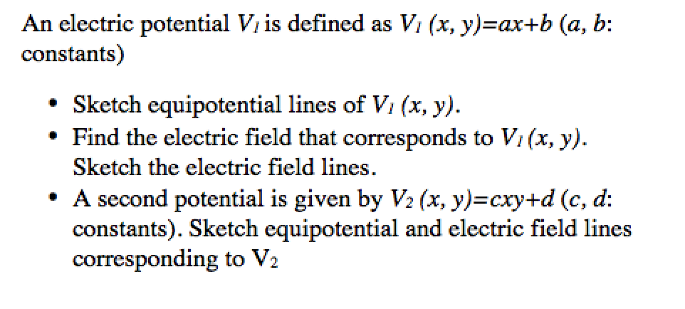An electric potential Vi is defined as Vi (x, y)-axtb (a, b: constants) Sketch equipotential lines of V, (x, y). Find the ele