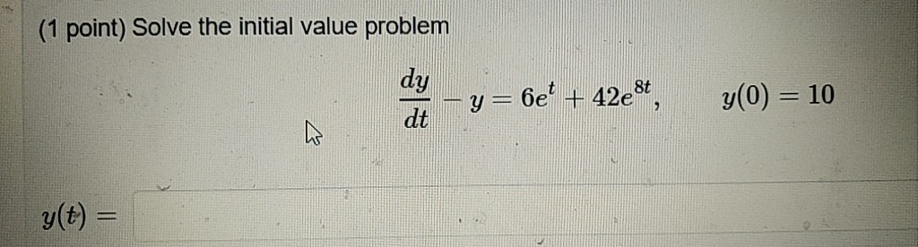(1 point) Solve the initial value problem dt y(t)