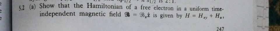 S1/2 1S 1. ow that the Hamiltonian of a free electron in a uniform time- independent magnetic field B,ż is given by H Hry H,