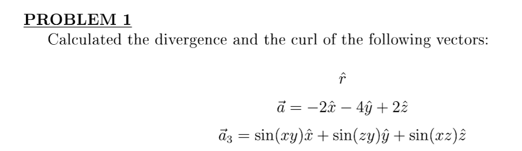 PROBLEM 1 Calculated the divergence and the curl of the following vectors: dg = sin(zy)2 + sin(zy)y + sin(zz)2