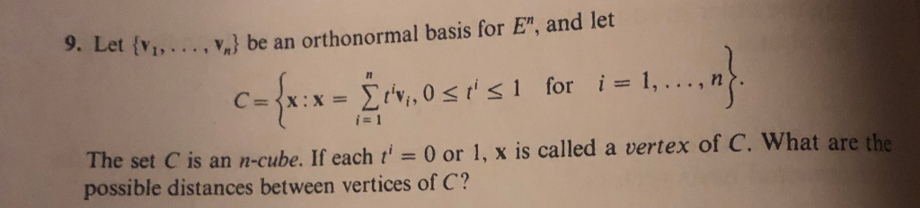 .) be an orthonormal basis for E, and let c={ Let It ri i 1 The set C is an n-cube. If each t = 0 or 1, x is called a vertex of C. what are the possible distances between vertices of C?