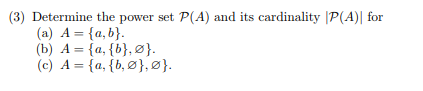 (3) Determine the power set P(A) and its cardinality |P(A)l for (a) A- a,b) (c) A a, b,),