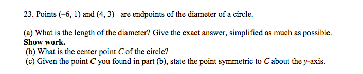 23. Points (-6, 1) and (4,3) are endpoints of the diameter of a circle. ) What is the length of the diameter? Give the exact