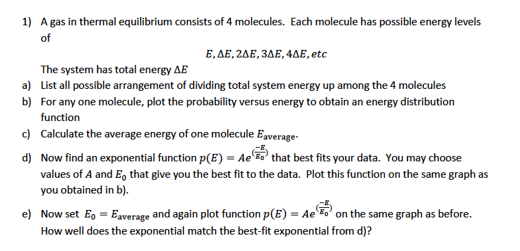 1) A gas in thermal equilibrium consists of 4 molecules. Each molecule has possible energy levels of E, E,2 E ,3 E , 4 E , et