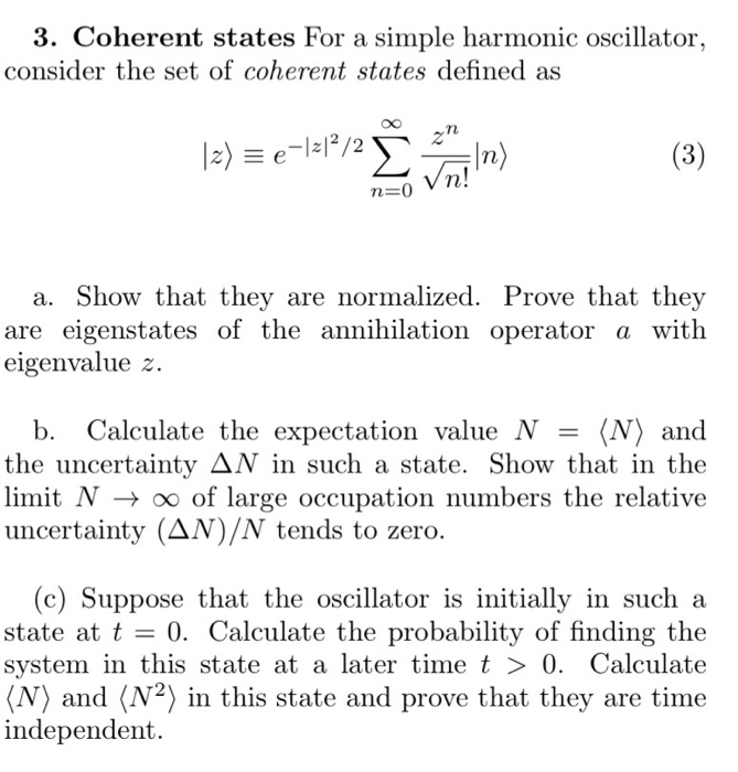 3. Coherent states For a simple harmonic oscillator, consider the set of coherent states defined as 0O In) 72 n= a. Show that