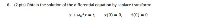 6. (2 pts) Obtain the solution of the differential equation by Laplace transform:
