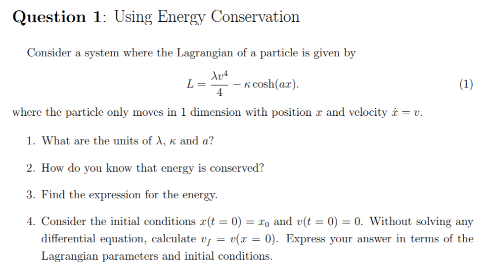 Question 1: Using Energy Conservation Consider a system where the Lagrangian of a particle is given by 4-8 cosh(ar) where the