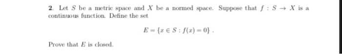 2. Let S be a metric space and X be a normed space. Suppose that f : S → X is a continuous function. Define the set Prove tha