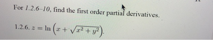 For 1.2.6-10, find the first order partial derivatives.