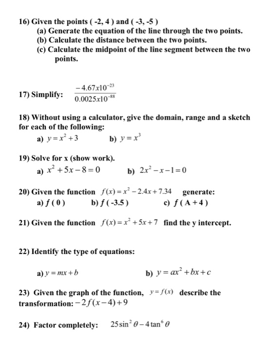 16) Given the points ( -2, 4) and ( -3,-5) (a) Generate the equation of the line through the two points. (b) Calculate the di