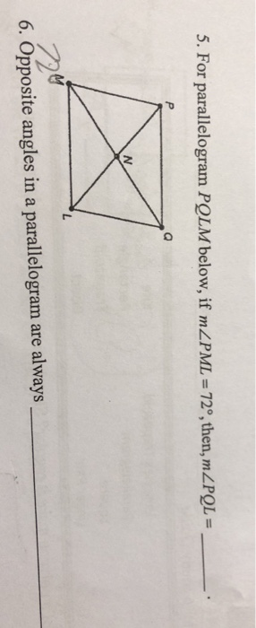 5. For parallelogram POLM below, if mLPML -72, then,mLPOL- 6. Opposite angles in a parallelogram are always