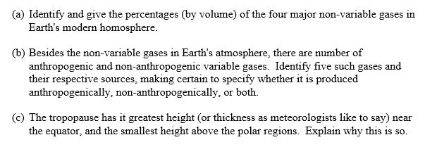 (a) Identify and give the percentages (by volume) of the four major non-variable gases in Earths modern homosphere (b) Besid