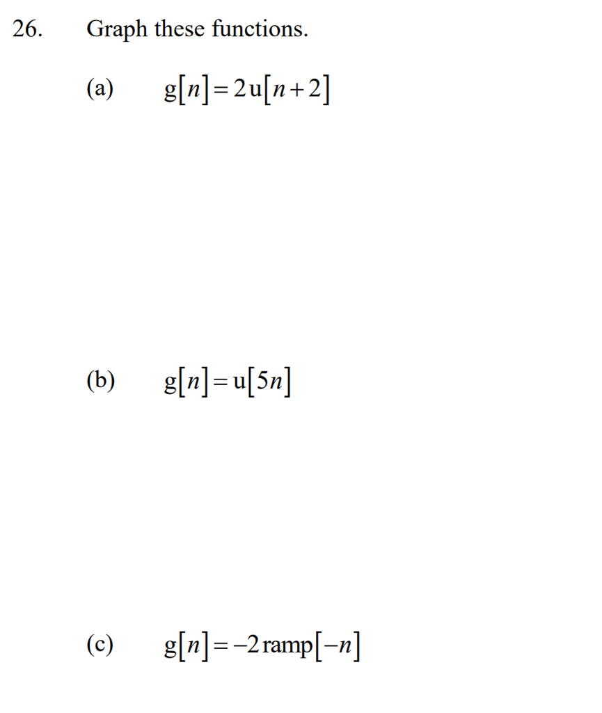 26. Graph these functions. (a) n2uln+2] (b) eln][5n] (c) g[n]=_2 ramp[-n]