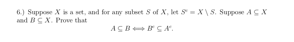 6.) Suppose X is a set, and for any subset S of X, let Se- X\ S. Suppose A C X and B CX. Prove that
