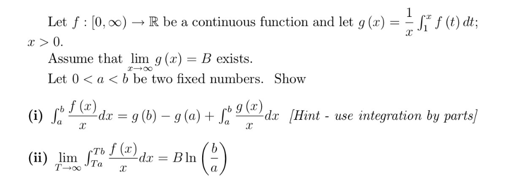 Let f : lo, oo)-+ R be a continuous function and let g (x) --J r f(t) dt; r >0. Assume that lim g(x)- B exists. Let 0 < a b b