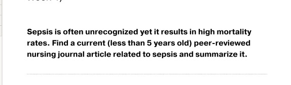 Sepsis is often unrecognized yet it results in high mortality rates. Find a current (less than 5 years old) peer-reviewed nur