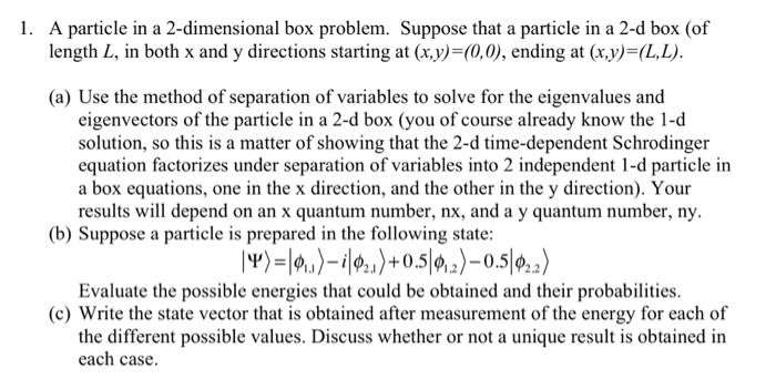 1. A particle in a 2-dimensional box problem. Suppose that a particle in a 2-d box (of length L, in both x and y directions s
