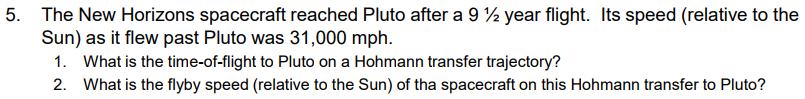 5. The New Horizons spacecraft reached Pluto after a 9 year flight. Its speed (relative to the Sun) as it flew past Pluto was