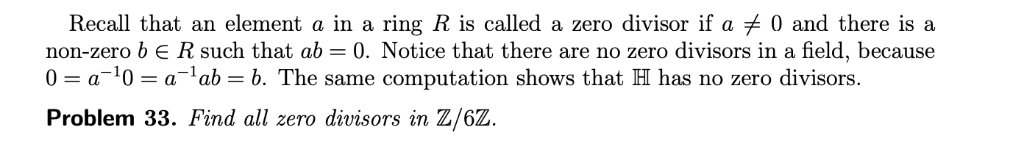 Recall that an element a in a ring R is called a zero divisor if aメ0 and there is a non-zero be R such that ab0. Notice that