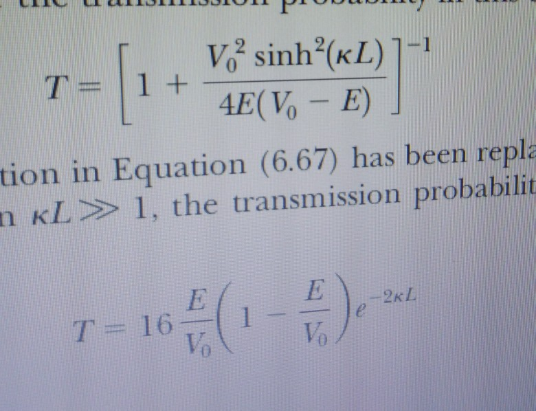 7-11+ V4E sinh(EL)1-1 T= | 1 + tion in Equation (6.67) has been repla n KL 1, the transmission probabilit 玲
