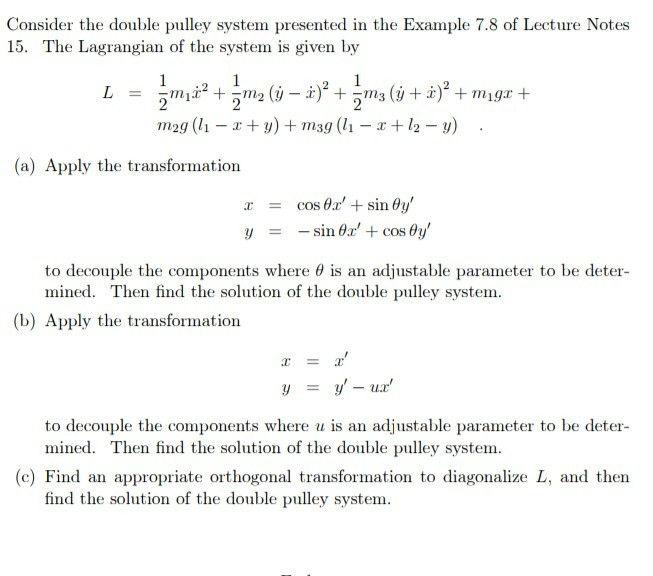 Consider the double pulley system presented in the Example 7.8 of Lecture Notes 15. The Lagrangian of the system is given by
