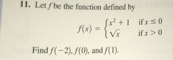 11. Let f be the function defined by ifxs0 if x > 0 r2 f(x) = İVi Find f(-2),f(0), and f(1).