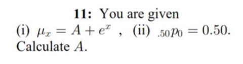 11: You are given (i) μΖ_A+ ex , Calculate A. (ii) .50p,-0.50
