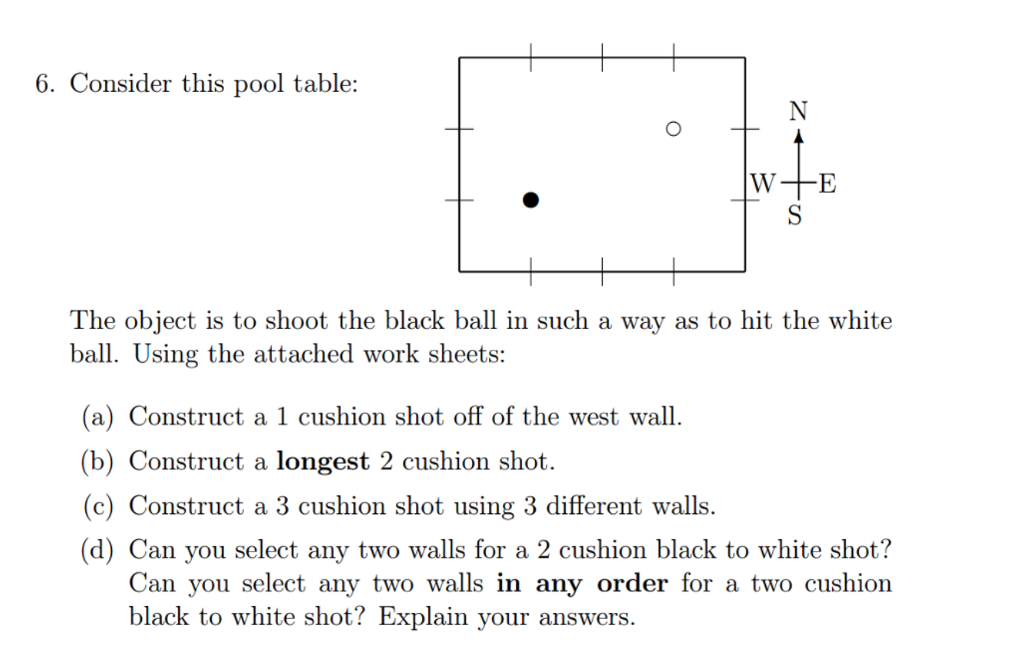 Consider this pool table: The object is to shoot the black ball in such a way as to hit the white ball. Using the attached wo